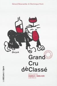 Gérard Descrambe et Dominique Hutin - Grand cru déclassé - Appellation Charlie / Hara-Kiri contrôlée.