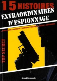 Gérard Desmaretz - 15 histoires extraordinaires d'espionnage - Etudes des cas, anecdotes, techniques (procédures), leçons & enseignement.