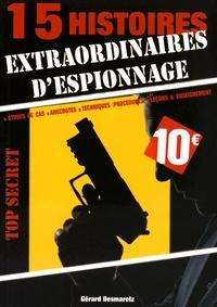 Gérard Desmaretz - 15 histoires extraordinaires d'espionnage - Etudes de cas, anecdotes, techniques (procédures), leçons & enseignement.
