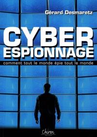 Gérard Desmaretz - Cyber-espionnage - Ou comment tout le monde épie tout le monde !.