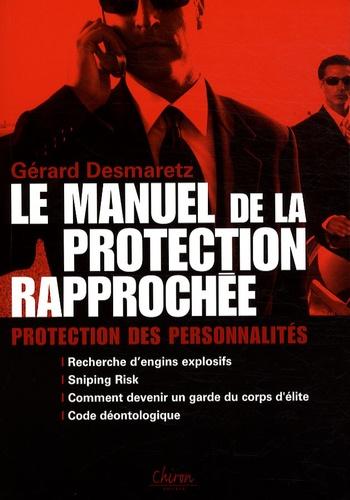 Gérard Desmaretz - Le manuel de la protection rapprochée.