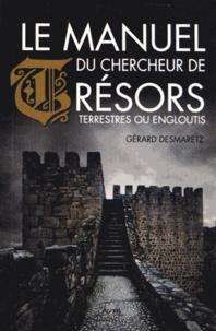 Gérard Desmaretz - Le manuel du chercheur de trésors terrestres ou engloutis.
