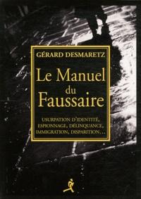 Gérard Desmaretz - Le manuel du faussaire - Usurpation d'identité, espionnage, délinquance, immigration, disparition....