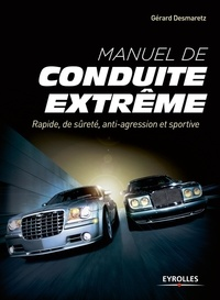 Gérard Desmaretz - Manuel de conduite extrême - Rapide, de sûreté, anti-agression et sportive.