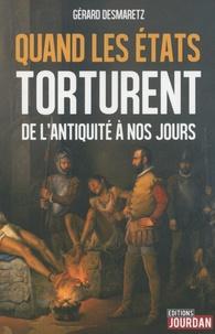 Gérard Desmaretz - Quand les Etats torturent - De l'Antiquité à nos jours.