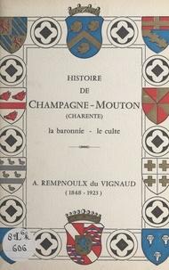 Gérard Desouhant et André Rempnoulx du Vignaud - Histoire de Champagne-Mouton (Charente) - La baronnie, le culte.