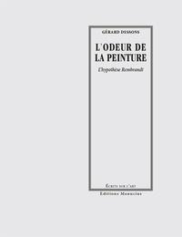 Gérard Dessons - L'Odeur de la Peinture - L'hypothèse Rembrandt.