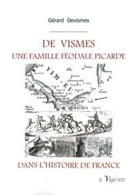 Gérard Devismes - DE  VISMES,  UNE FAMILLE FÉODALE PICARDE DANS L'HISTOIRE DE FRANCE.