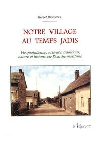 Gérard Devismes - Notre village au temps jadis - Vie quotidienne, activités, traditions, nature et histoire en Picardie maritime.