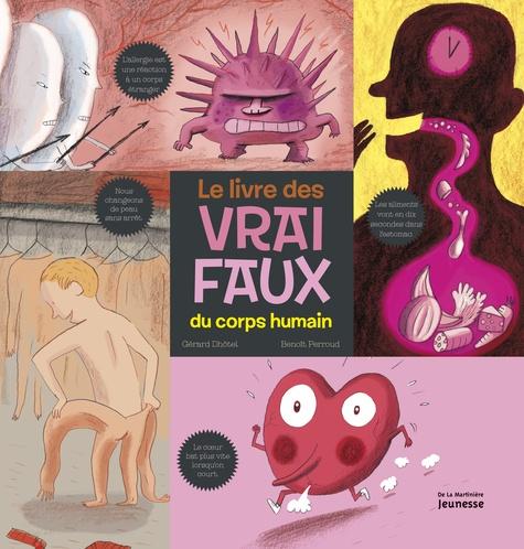 Gérard Dhôtel et Benoît Perroud - Le livre des vrai/faux du corps humain.