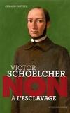 """Gérard Dhôtel - Victor Schoelcher : """"Non à l'esclavage""""."""