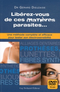 Gérard Dieuzaide - Libérez vous de ces matières parasites... - Une méthode complète et efficace pour tester son électrosensibilité. 1 DVD