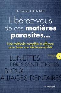 Gérard Dieuzaide - Libérez-vous de ces matières parasites... - Une méthode complète et efficace pour tester son électrosensibilité. 1 DVD