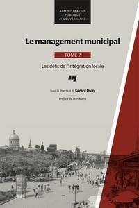 Gérard Divay - Le management municipal, Tome 2 - Les défis de l'intégration locale.