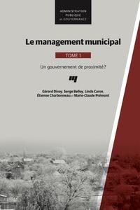 Gérard Divay et Serge Belley - Le management municipal - Tome 1, Un gouvernement de proximité ?.