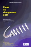 Gérard-Dominique Carton - Eloge du changement 2015 - Méthodes et outils pour réussir un changement individuel et professionnel.