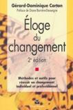 Gérard-Dominique Carton - Eloge du changement - Méthodes et outils pour réussir un changement individuel et professionnel.