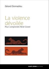 Gérard Donnadieu - La violence dévoilée - Comprendre René Girard.