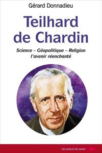 Gérard Donnadieu - Teilhard de Chardin - Science - Géopolitique - Religion, l'avenir réenchanté.