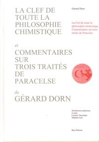 Gérard Dorn - La clef de toute la philosophie chimistique et commentaires sur les trois traités de Paracelse.