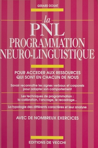 La PNL programmation neuro-linguistique. Pour accéder aux ressources qui sont en chacun de nous