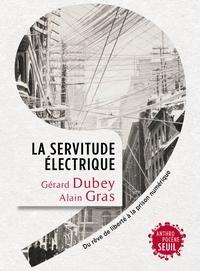 Gérard Dubey et Alain Gras - La servitude électrique - Du rêve de liberté à la prison numérique.