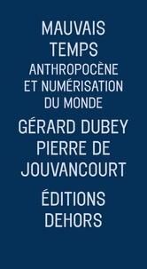 Gérard Dubey et Pierre de Jouvancourt - Mauvais temps - Anthropocène et numérisation du monde.