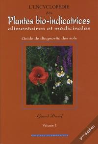Gérard Ducerf - L'encyclopédie des Plantes bio-indicatrices, alimentaires et médicinales - Guide de diagnostic des sols Volume 1.