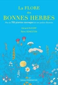 Gérard Ducerf et Rémi Geneston - La flore des bonnes herbes - Plus de 730 plantes sauvages de nos jardins illustrees.