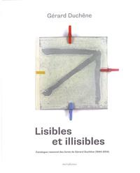 Gérard Duchêne - Lisibles et illisibles - Catalogue raisonné des livres de Gérard Duchêne (1944-2014).
