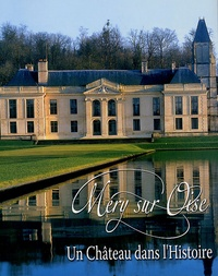 Gérard Ducoeur et Michel Pajard - Méry sur Oise - Un Château dans l'Histoire.