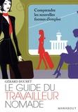 Gérard Ducret - Le guide du travailleur nomade - Comprendre les nouvelles formes d'emploi.