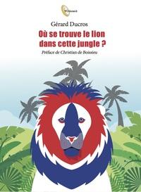 Gérard Ducros - Où est le lion dans cette jungle ?.
