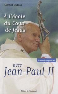 A l'école du Coeur de Jésus avec Jean-Paul II - Gérard Dufour |