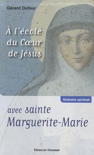 Gérard Dufour - A l'école du Coeur de Jésus avec sainte Marguerite-Marie.