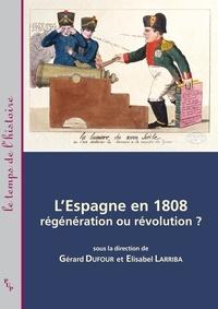 Gérard Dufour et Elisabel Larriba - L'Espagne en 1808 : régénération ou révolution ?.