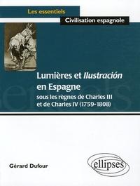 Gérard Dufour - Lumières et Ilustracion en Espagne - Sous les règnes de Charles III et Charles IV (1759-1808).