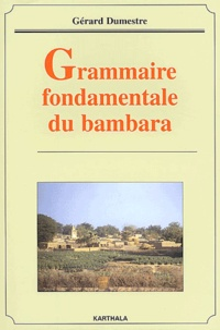 Gérard Dumestre - Grammaire fondamentale du bambara.