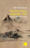 Gérard Dupuy - Monter haut, regarder loin - La montagne en Chine ancienne.