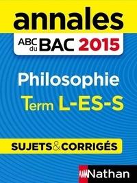 Gérard Durozoi - ABC BAC/BREV NU  : Annales ABC du BAC 2015 Philosophie Term L.ES.S.