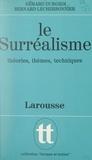 Gérard Durozoi et Bernard Lecherbonnier - Le surréalisme - Théories, thèmes, techniques.