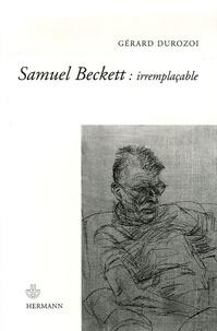 Gérard Durozoi - Samuel Beckett : irremplaçable.