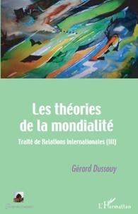 Gérard Dussouy - Les théories de la mondialité - Traité de Relations internationales, Tome 3.