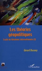 Gérard Dussouy - Traité de relations internationales - Tome 1, Les théories géopolitiques.