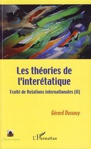 Gérard Dussouy - Traité de relations internationales - Tome 2, Les théories de l'interétatique.