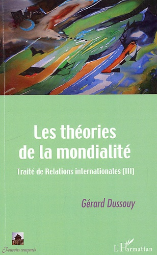 Gérard Dussouy - Traité de relations internationales - Tome 3, Les théories de la mondialité.