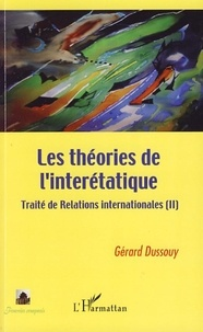 Gérard Dussouy - Traité de relations internationales - Tome 2, Les théories de l'interétatique.