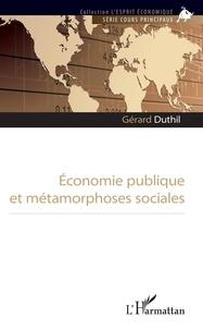 Gérard Duthil - Economie publique et métamorphoses sociales.