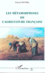 Gérard Duthil - Les métamorphoses de l'agriculture française.