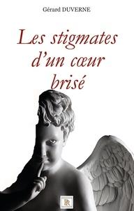 Gérard Duverne - Les stigmates d'un coeur blessé.